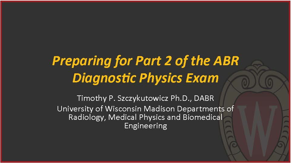 AAPM VL-Preparing for the ABR Diagnostic and Nuclear Medical Physics